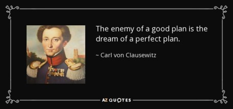 quote-the-enemy-of-a-good-plan-is-the-dream-of-a-perfect-plan-carl-von-clausewitz-45-57-07